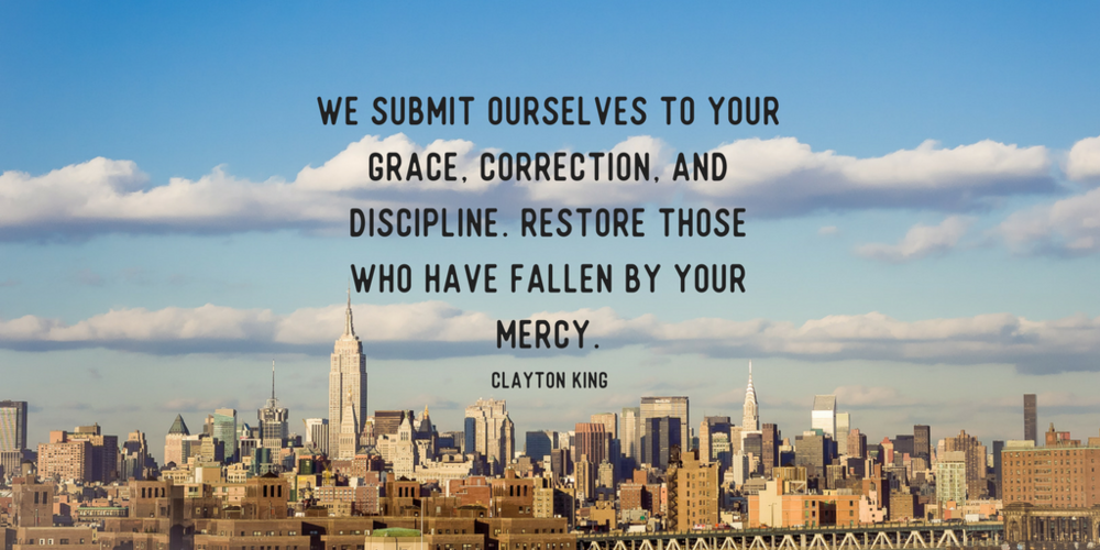 We submit ourselves to Your grace, correction, and discipline. Restore those who have fallen by your mercy..png