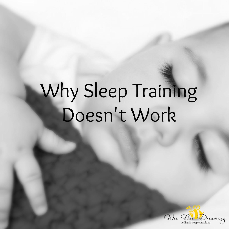 Why Sleep Training Doesn't Work — Wee Bee Dreaming Pediatric Sleep  Consulting