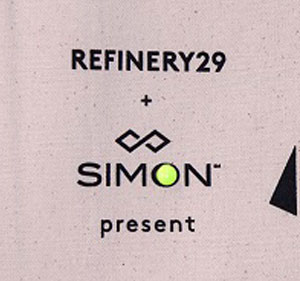 SIMON x REFINERY29 The brand behind the brands you love, Simon is the global leader in retail real estate. Through a strategic long-term partnership with Refinery29, Simon has re-engaged a distracted audience and elevated the brand experience.  learn more