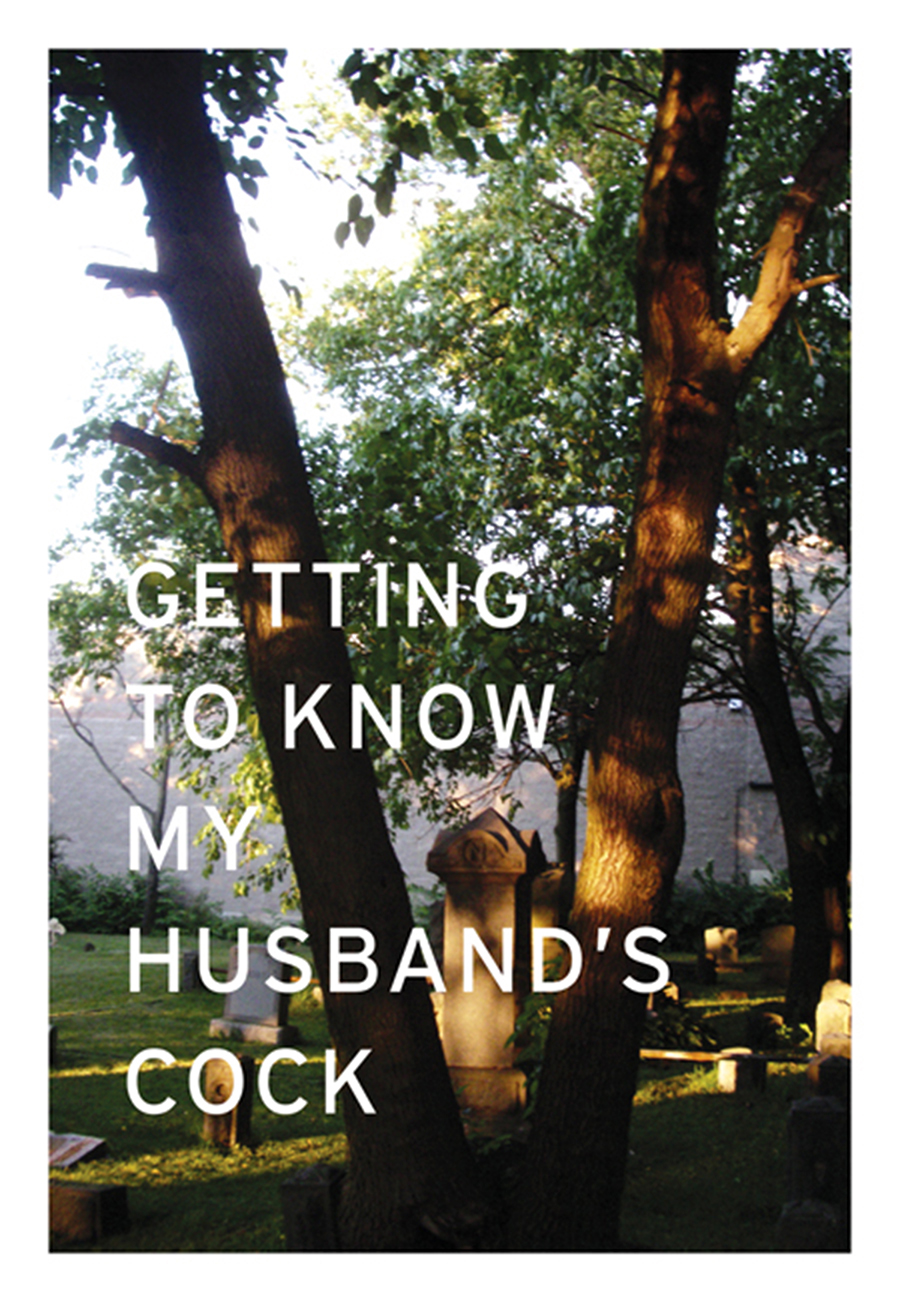 BOOK: Getting To Know My Husband's Cock (First Edition 100, Numbered/signed, Self-Published 2010, Paperback, 6.2 x 0.4 x 9 inches, 150 pages)