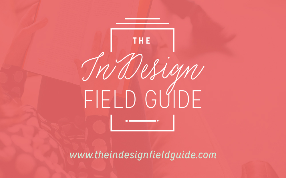 The InDesign Field Guide – an ecourse teaching you how to use Adobe InDesign like a pro – from Paper + Oats