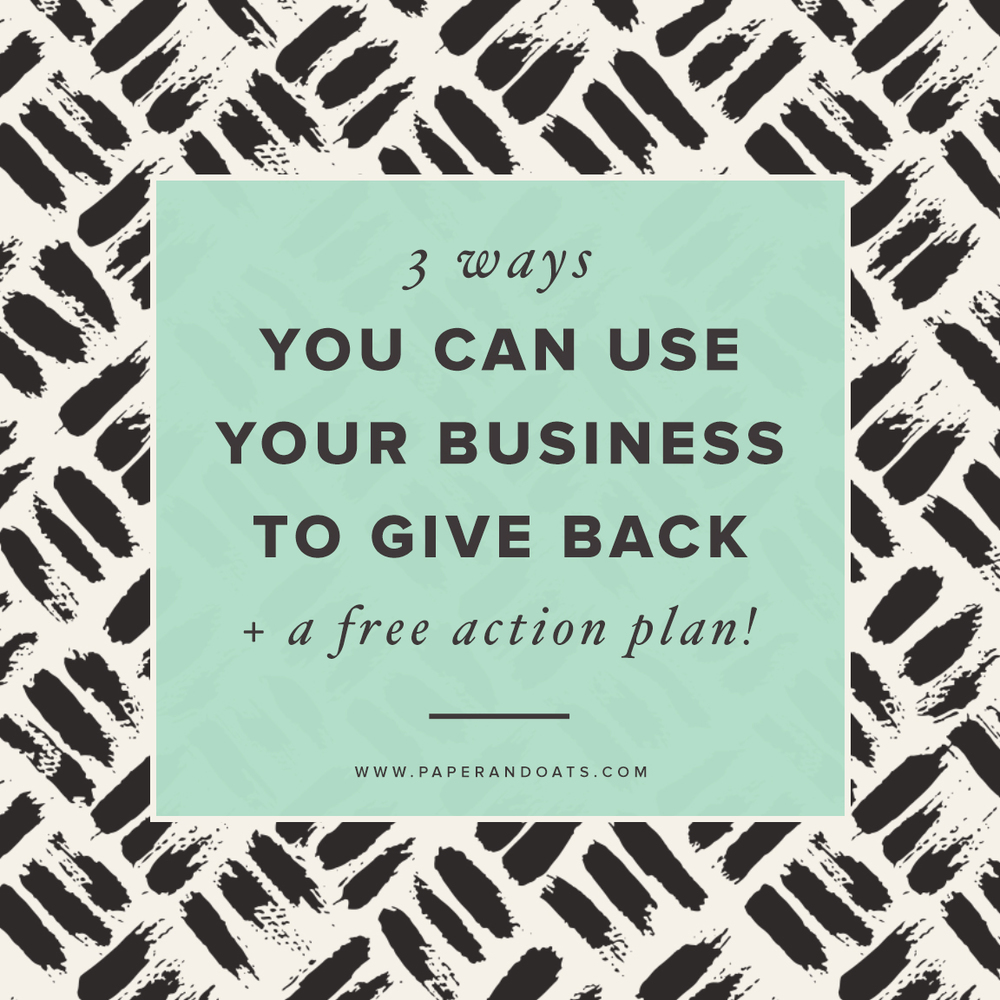 3 ways you can use your business to give back (+ free action plan) — Paper + Oats