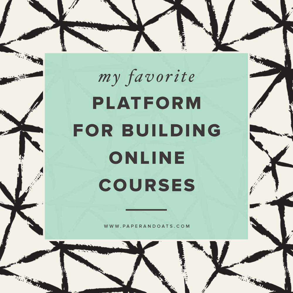 My favorite platform for building online courses – Paper + Oats