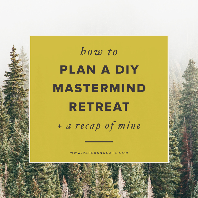 How+to+plan+a+DIY+mastermind+retreat+++a+recap+of+mine+–+Paper+++Oats.jpg