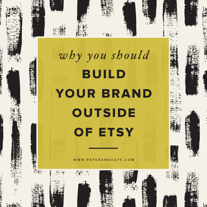 Paper+++Oats+-+Why+you+should+build+your+brand+outside+of+Etsy.jpg