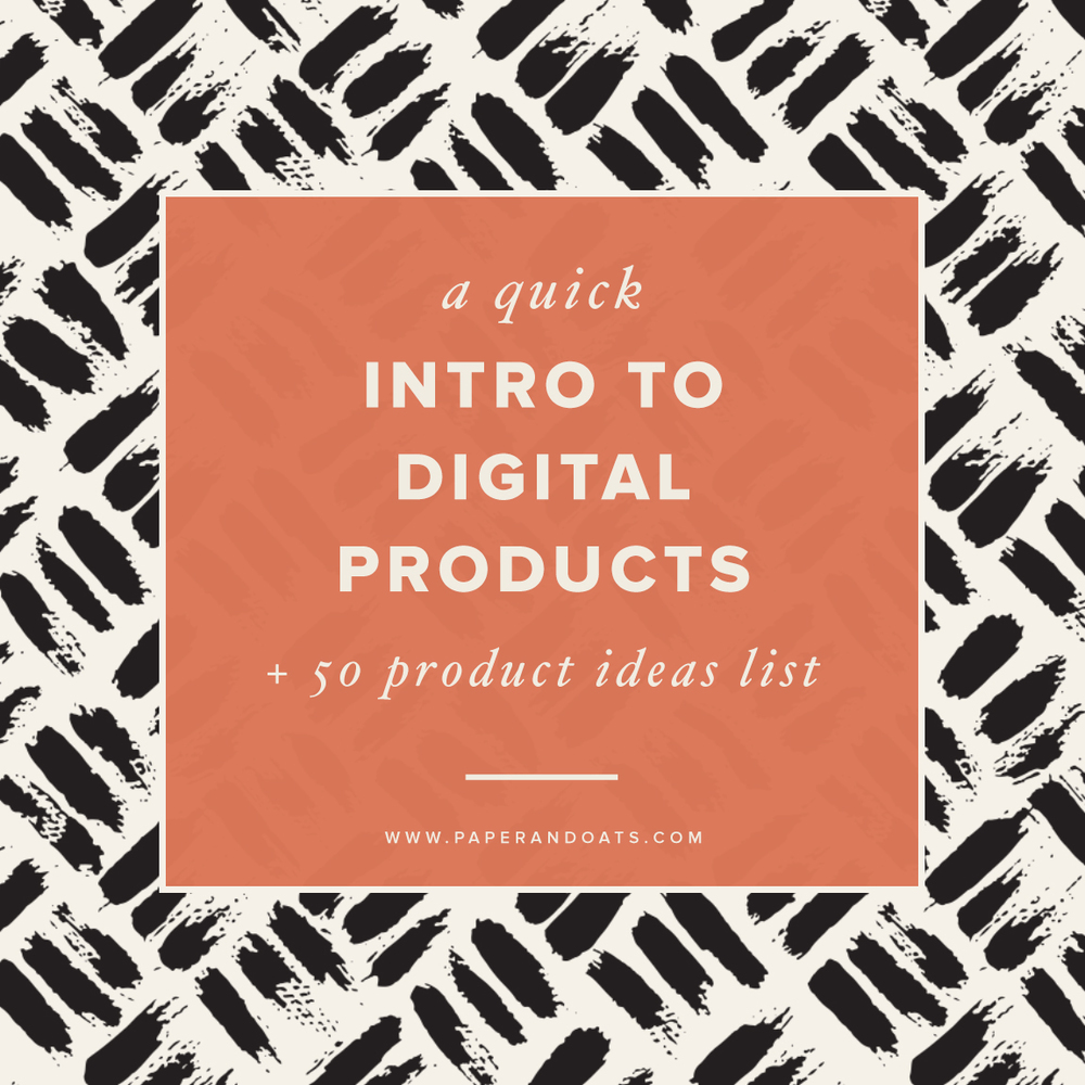A quick intro to digital products (+ 50 product ideas list) –Paper + Oats