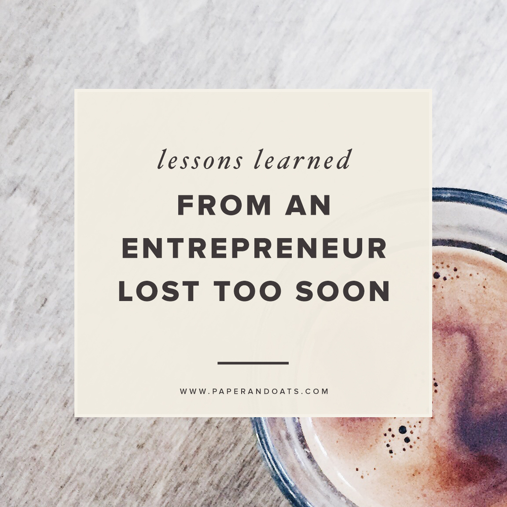 Lessons learned from an entrepreneur lost too soon – Paper + Oats
