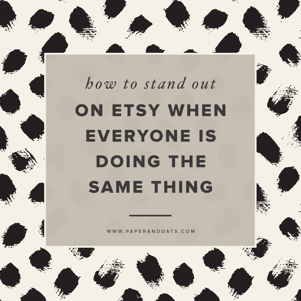 How to stand out on Etsy when everyone is doing the same thing – by Paper + Oats