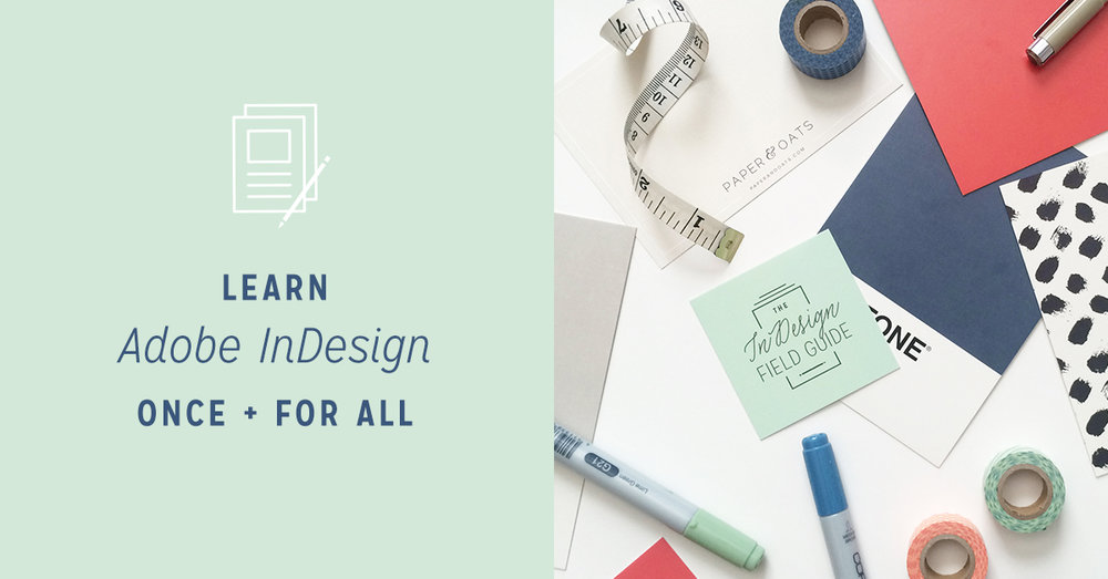 The InDesign Field Guide by Paper + Oats – online course teaching Adobe InDesign