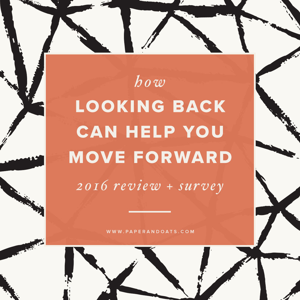 How looking back can help you move forward (2016 review + survey) by Paper + Oats