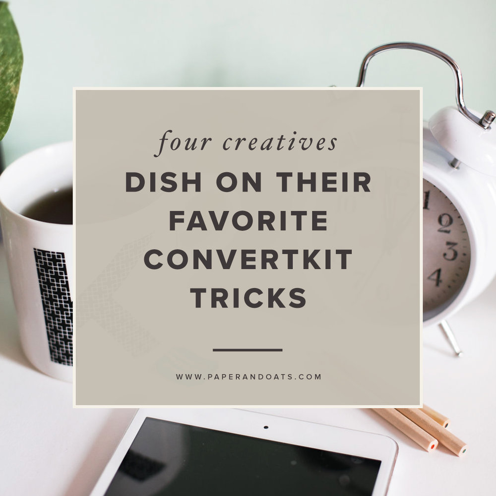 Four creatives dish on their favorite ConvertKit tricks – by Paper + Oats – www.paperandoats.com