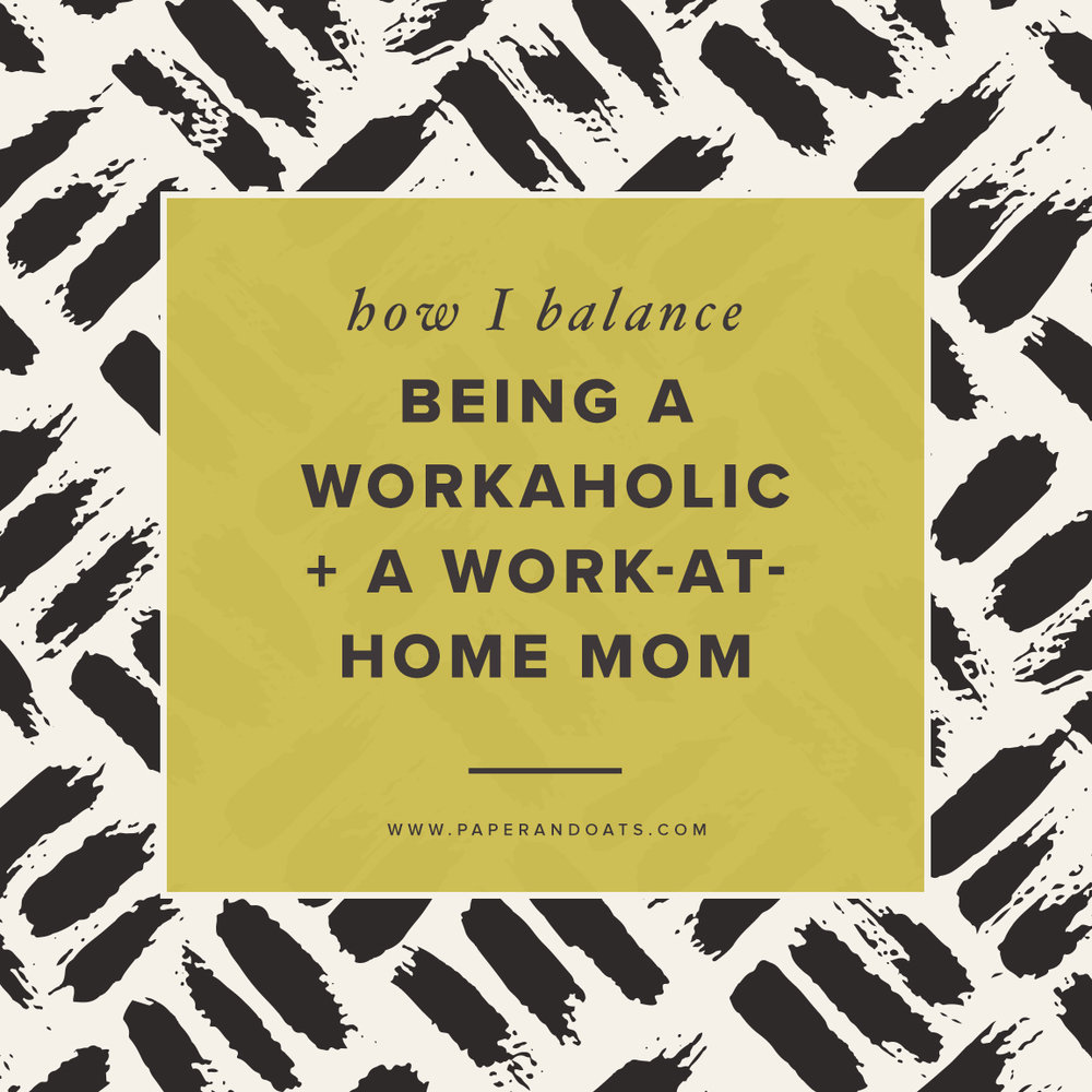 How to balance being a workaholic + a work-at-home mom –by Paper + Oats (www.paperandats.com)