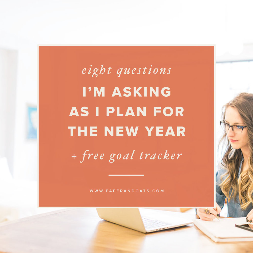 8 Questions I'm asking myself as I plan for the new year (+ free goal tracker!) — Paper + Oats www.paperandoats.com
