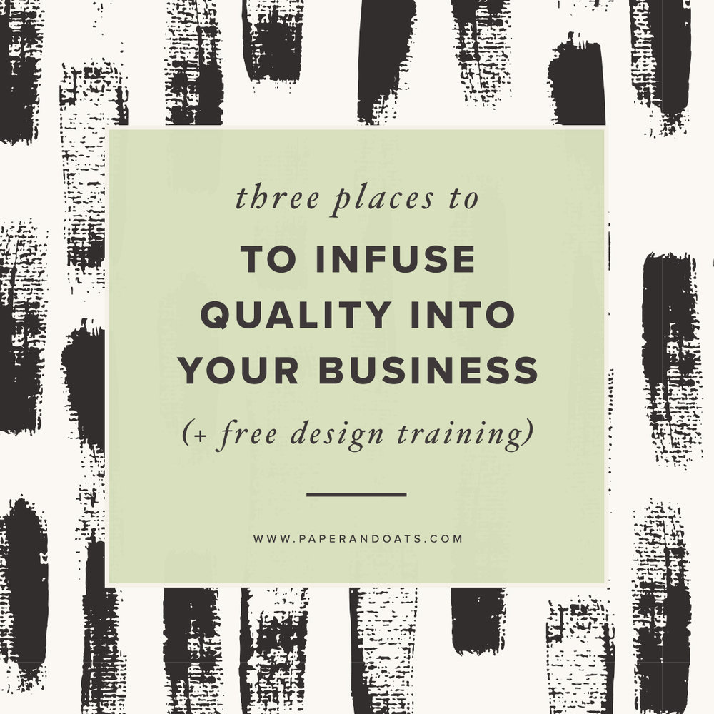 3 Places to Infuse Quality into Your Business (+ free design training) – paperandoats.com