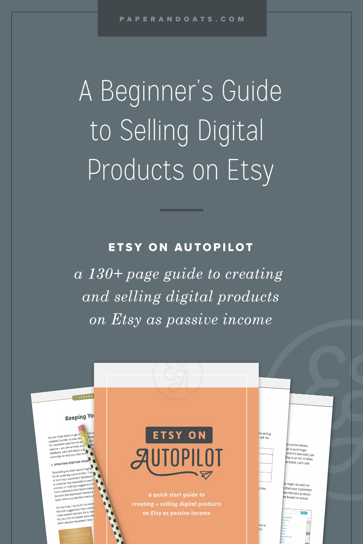 Beginners guide to selling digital products on Etsy as passive income –Etsy on Autopilot Ebook by Paper + Oats