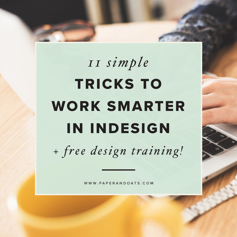 11 simple tricks to work smarter in InDesign (+ free InDesign training!) by Paper + Oats