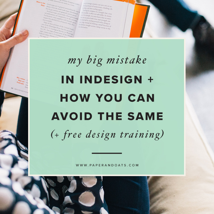 Paper + Oats –My big mistake in InDesign + how you can avoid the same (+ free Indesign training!)