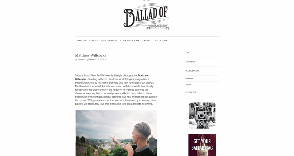 Last week I had this rather flattering article written about me.  It's all very new to me but I had fun answering some questions from Laura and I fully appreciate all of the hard work from the guys over at Ballad Of for supporting new creatives.  Thank you! Click the image to read the article in full and to read my very nerdy Q&A.