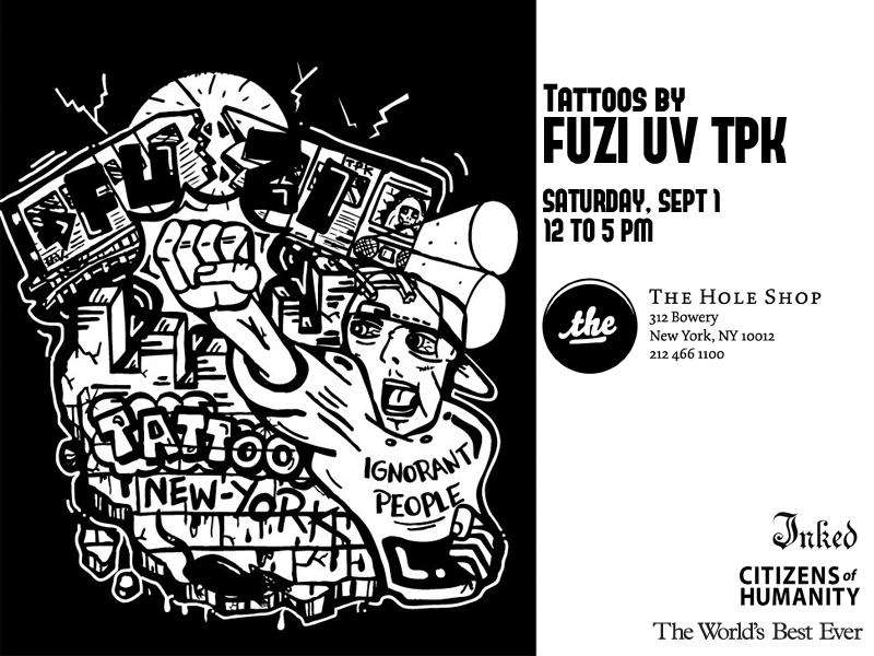 Free Tattoos by French graffiti legend and tattoo artist FUZI UV TPK at @TheHoleShop    This Saturday, September 1, French graffiti legend and tattoo artist  FUZI UV TPK  will make his  first ever trip  to the United States, where he will tattoo at The Hole Shop in New York. The tattoos will be provided to the public for free, courtesy of  Citizens of Humanity  in association with  Inked Magazine . FUZI will also gift t-shirts from his Ignorant People collection to the first 100 fans.   For more info:  info@newyorkartdepartment.org      Read More