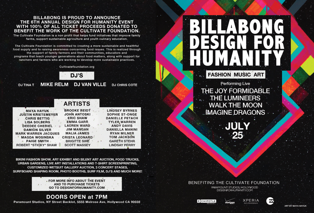 I've got some pieces in the  Design For Humanity  show in LA opening July 25th. The exhibit is a benefit  for  The Chipotle Cultivate Foundation  sponsored by  Billabong  which is dedicated to creating a sustainable, healthful and equitable food future. The night features a silent art auction, Billabong bikini fashion show, as well as having The Joy Formidable, The Lumineers, Imagine Dragons and Walk The Moon play on stages set among the legendary NYC backlot facades on the Paramount Studios lot in Hollywood. Should be good times!   They also interviewed me about my process, inspiration and favorite projects which you can read  here .