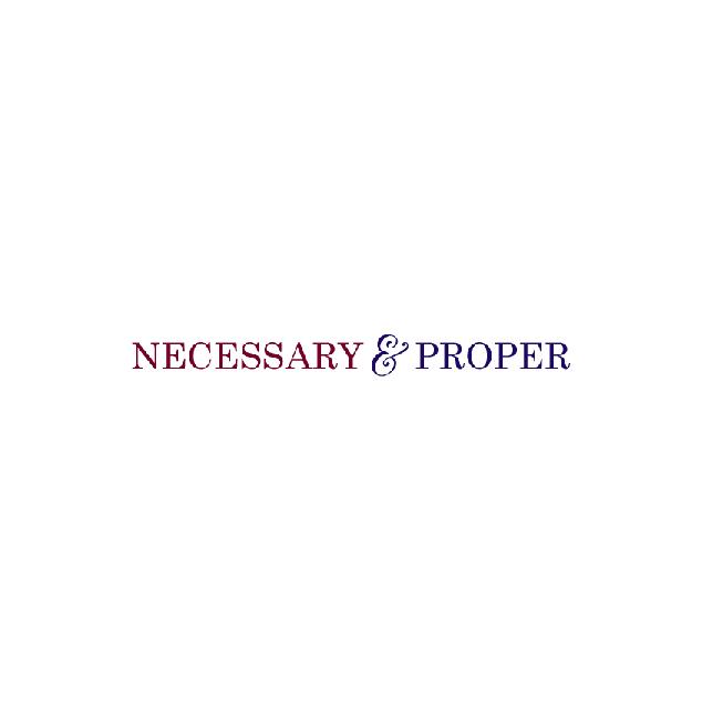 Necessary & Proper February 2012