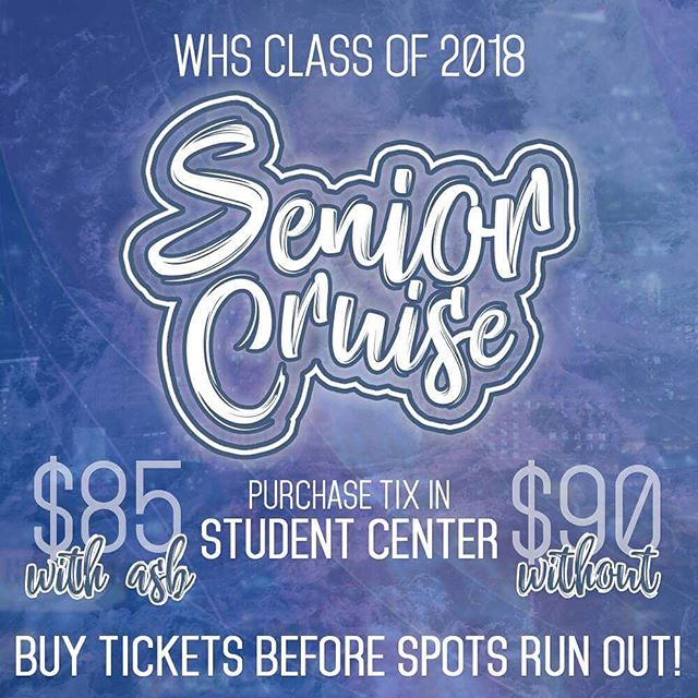 SENIOR CRUISE TIX ARE NOW ON SALE Purchase a ticket in the Student Center ($85 with ASB, $90 without ASB) before spots run out!