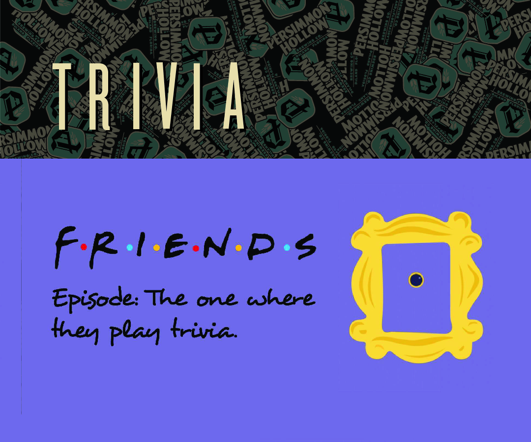 Friends Trivia in the Taproom — Persimmon Hollow