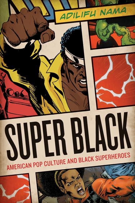 Super Black: American Pop Culture and Black Super Heroes