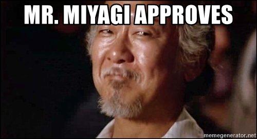 mr-miyagi-approves.jpg