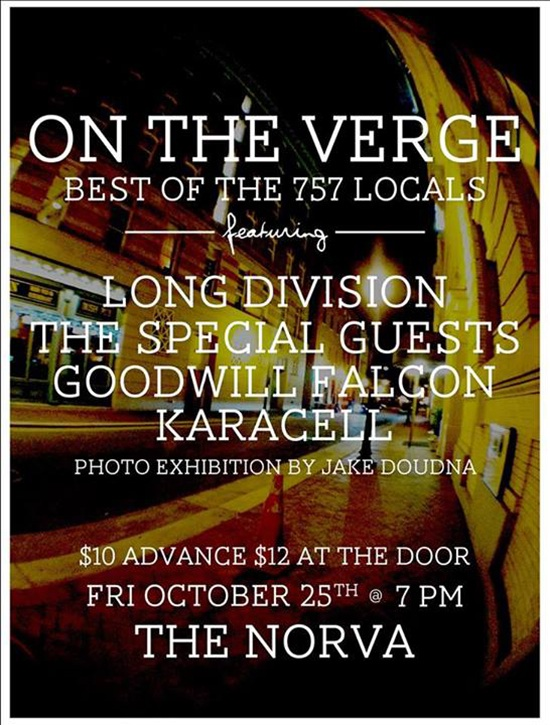 I don't reblog often and it's usually food, but this is going to be a great show. My favorite local band Long Division will be headlining the list and they're going to have a surprise to those who have been following them.    Disclaimer: My son is in the band , but that's only one of the reasons why you need to see them!   25 Oct at 7:00. Get tickets before the show and get a $2 discount! They'll be $12 at the box office.    pressplae :     The Norva Presents: On The Verge Best Of 757 Locals 10/25   Check the flier for more deets.
