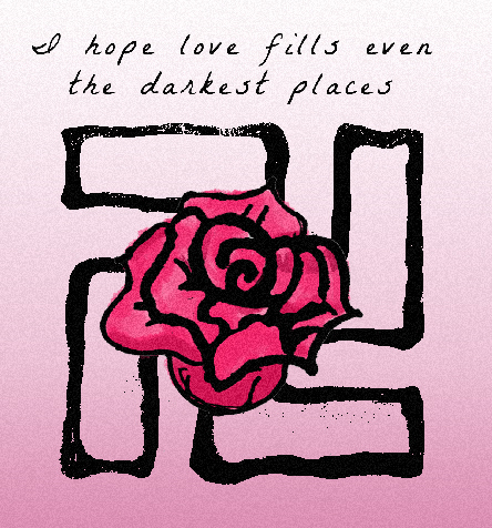 If we are to live in a world full of love then love must goto even the darkest places and fill it.