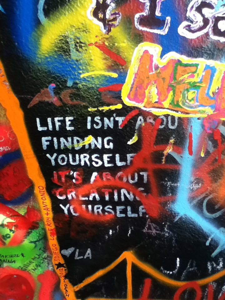 Life isn't about finding yourself, it's about creating yourself--truth in graffiti from Prague.