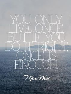 if you only live once