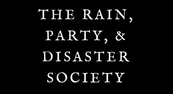 The Rain, Party, & Disaster Society