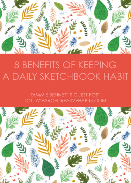 8 benefits of keeping a daily sketchbook habit by tammie bennett