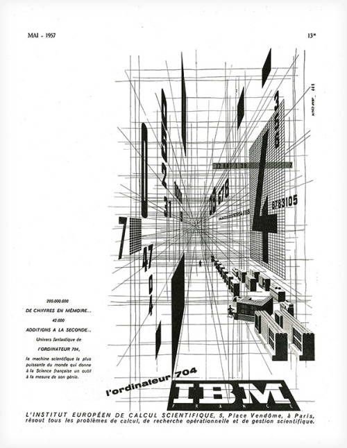 Ooo La La IBM, circa 1957 More than a half century after introducing the IBM 704 to France, this vintage ad has a certain design joie de vivre.