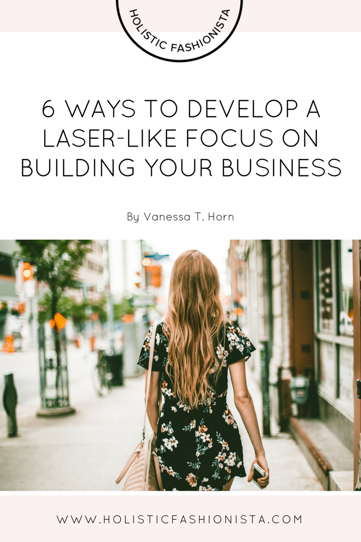 6 Ways to Develop a Laser-Like Focus on Building Your Business