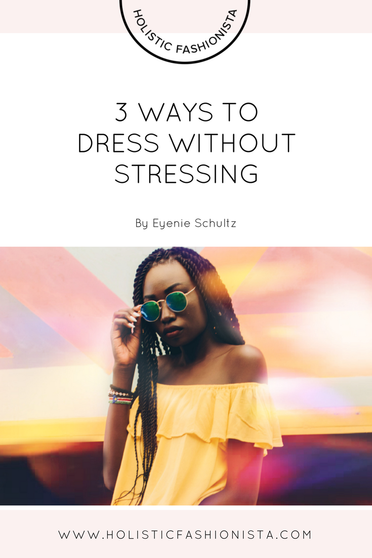 3 Ways to Dress Without Stressing