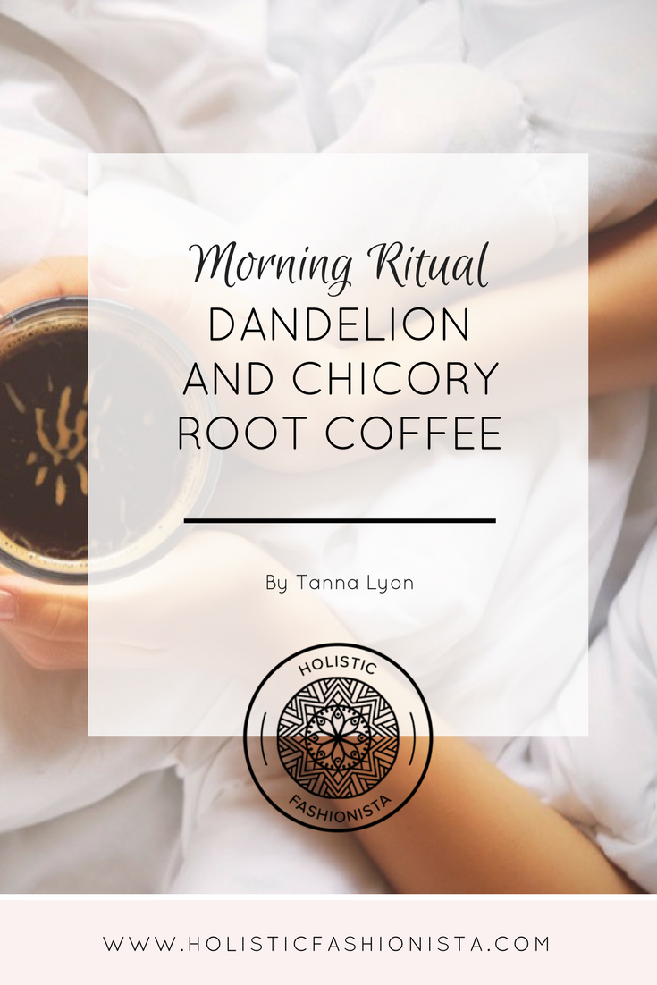 Morning Ritual: Dandelion + Chicory Root Coffee