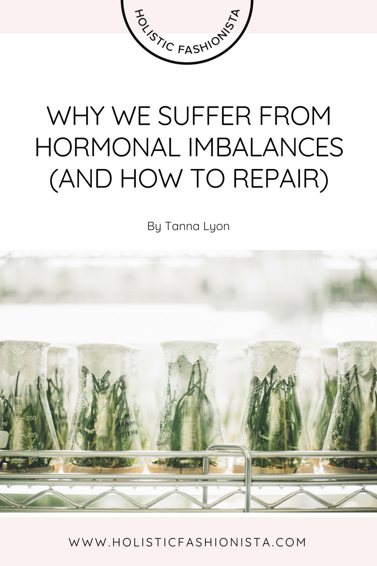 Why We Suffer from Hormonal Imbalances (and how to repair)
