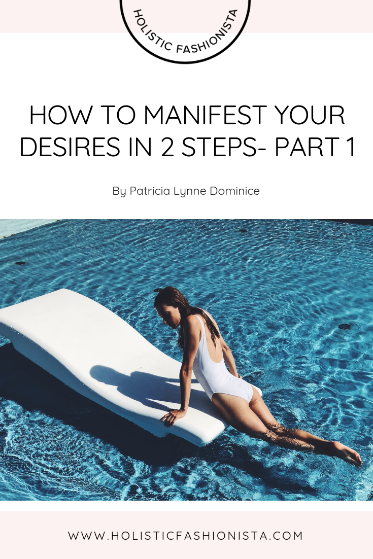 How To Manifest Your Desires in 2 Steps- Part 1