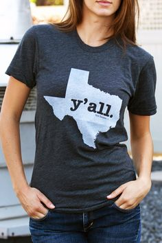 "If you're new to Texas or not sure if you're staying you can proudly sport a y""all T also."