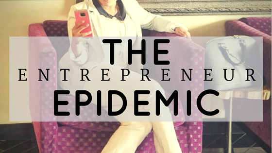 The entrepreneur epidemic