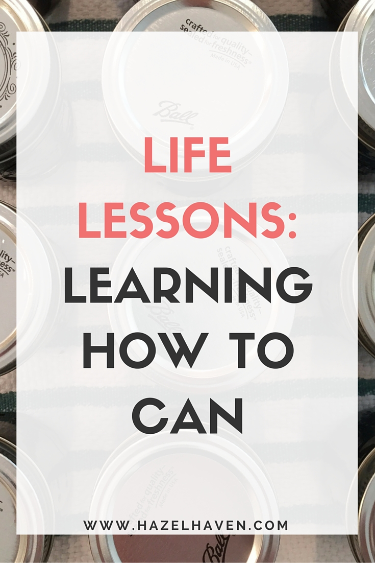 Life Lessons: Learning How to Can via @hazelhaven