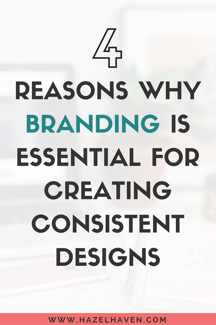 4 Reasons Why Branding is Essential for Creating Consistent Designs via @hazelhaven