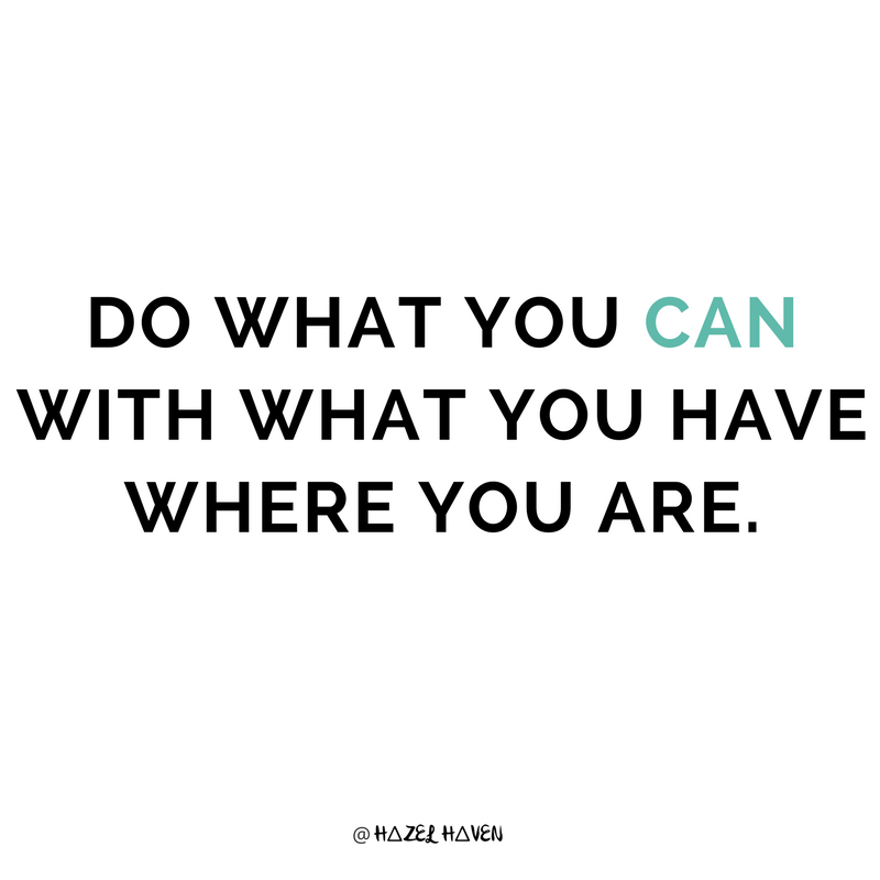 Do what you can with what you have where you are via hazelhaven.com