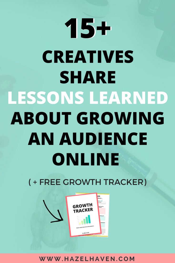 15+ Creatives Share Lessons Learned about growing an audience online | hazelhaven.com | Blogging | Creative Business Owner