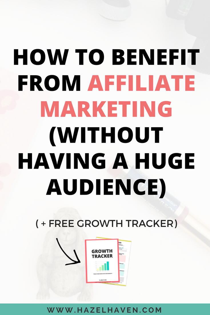 How to benefit from Affiliate Marketing without having a huge audience #blogging #affiliatemarketing #affiliatelink