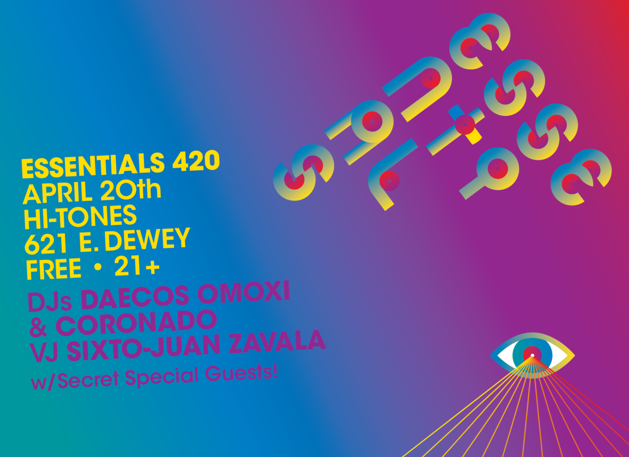 ESSENTIALS 420 Friday April 20th   Hi-Tones  621 E. Dewey 78212  DJs Daecos Omoxi & Coronado Projected Visuals by Sixto-Juan Zavala  FREE!  21+   http://www.facebook.com/events/320015141400324/
