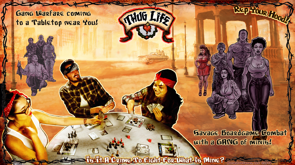 Thug Life is a fast & brutal board game of crimes and gang combat. Players take on the role of Bosses leading their gang of Thugs into crimes, schemes, pimping, dealing, thuggin' and violent urban warfare. Cholos shooting thugs, homegirls throwing down, cruising down the boulevard, partying and gangsters doing drive bys, it's that hard life and it's all in the game. Batlle for respect in the hood to be the big boss.